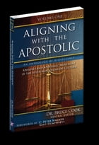 Aligning With The Apostolic, Volume 1: Apostles And The Apostolic Movement In The Seven Mountains Of Culture by Dr. Bruce Cook