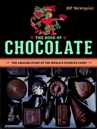 The Book of Chocolate: The Amazing Story of the World's Favorite Candy