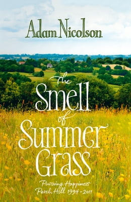 Book Smell of Summer Grass: Pursuing Happiness at Perch Hill by Adam Nicolson