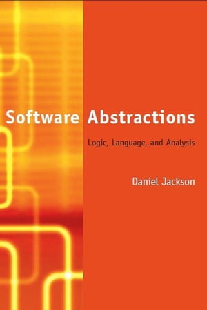 Software Abstractions: Logic, Language, and Analysis by Daniel Jackson