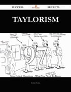 Taylorism 97 Success Secrets - 97 Most Asked Questions On Taylorism - What You Need To Know
