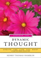Dynamic Thought, Lessons 9-12: Create the Life You Want, A Hampton Roads Collection by Hamblin, Henry Thomas