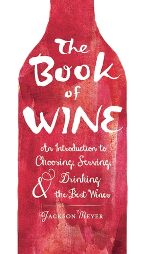 The Book of Wine An Introduction to Choosing,  Serving,  and Drinking the Best Wines