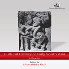 Cultural History of Early South Asia: A Reader by Shonaleeka Kaul