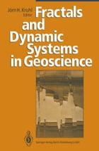 Fractals and Dynamic Systems in Geoscience by Jörn H. Kruhl