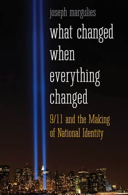 Book What Changed When Everything Changed: 9/11 and the Making of National Identity by Joseph Margulies
