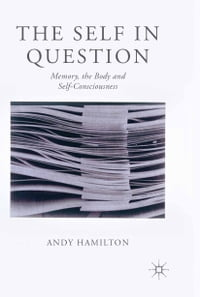 The Self in Question: Memory, The Body and Self-Consciousness