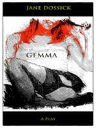 Gemma: A Play by Jane Dossick