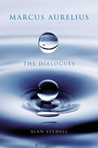 Marcus Aurelius: The Dialogues by Alan Stedall