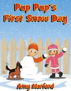 Pup Pup's First Snow Day: The Pup Pup Series by Amy Morford