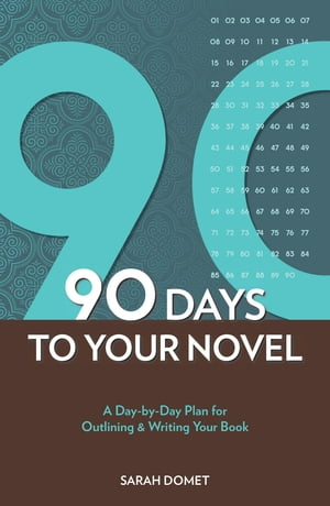 90 Days to Your Novel: A Day-by-Day Plan for Outlining & Writing Your Book A Day-by-Day Plan for Outlining & Writing Your Book