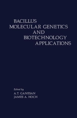 Book Bacillus Molecular Genetics and Biotechnology Applications by Ganesan, A.T.