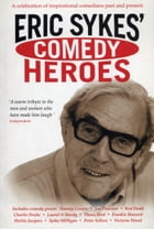 Eric Sykes' Comedy Heroes by Eric Sykes