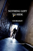 Nothing Left To Hide: The Richard Boxer Mysteries, #1 by HR BEASLEY