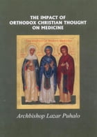 THE IMPACT OF BYZANTINE CHRISTIAN THOUGHT ON MEDICINE by Lazar Puhalo