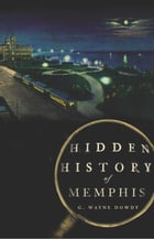 Hidden History of Memphis by G. Wayne Dowdy