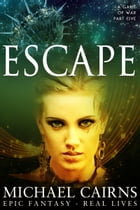 Escape (A Game of War, Part Five): A Game of War Part Five by Michael Cairns