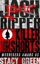 Jack the Ripper (Jane the Ripper): Killer Shorts: Murderers Among Us by Stacy Green