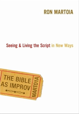 Book The Bible as Improv: Seeing and Living the Script in New Ways by Ron Martoia