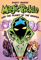 Magic Pickle & The Planet Of The Grapes by Scott Morse