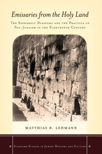 Emissaries from the Holy Land: The Sephardic Diaspora and the Practice of Pan-Judaism in the…