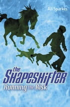 Shapeshifter 2: Running the Risk by Ali Sparkes
