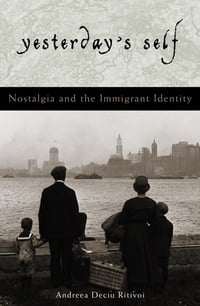 Yesterday's Self: Nostalgia and the Immigrant Identity