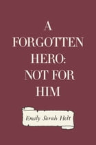 A Forgotten Hero: Not for Him