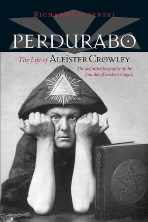 Perdurabo,  Revised and Expanded Edition The Life of Aleister Crowley