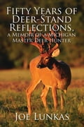 Fifty Years of Deer-Stand Reflections, a Memoir of a Michigan Master Deer Hunter - MFE-C thumbnail