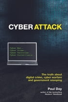 Cyber Attack: The truth about digital crime, cyber warfare and government snooping by Day