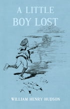 A Little Boy Lost by William Henry Hudson