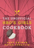 The Unofficial HBO's Girls Cookbook by Judy Gelman