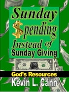 Sunday Spending Instead of Sunday Giving by Kevin L. Cann