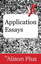 A+ Guide to Application Essays by Alison Plus
