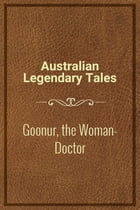 Goonur, the Woman-Doctor by Australian Legendary Tales