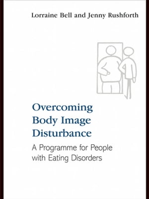 Overcoming Body Image Disturbance A Programme for People with Eating Disorders
