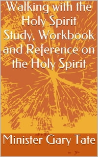 Walking with the Holy Sprit: Study, Workbook and Reference