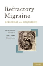 Refractory Migraine: Mechanisms and Management by Elliot A. Schulman, FACP, MD