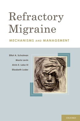 Book Refractory Migraine: Mechanisms and Management by Elliot A. Schulman, FACP, MD