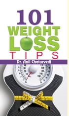 101 Weight Loss Tips by Dr. Anil Chaturvedi