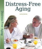 Distress-Free Aging: A Boomer's Guide to Creating a Fulfilled and Purposeful Life by Amy Sherman