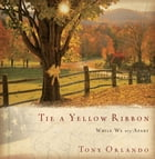 Tie a Yellow Ribbon: While We Are Apart by Tony Orlando