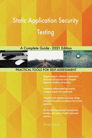 Static Application Security Testing A Complete Guide - 2021 Edition by Gerardus Blokdyk
