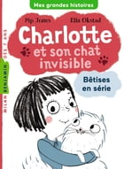 Charlotte et son chat invisible : Bêtises en série by Pip Jones