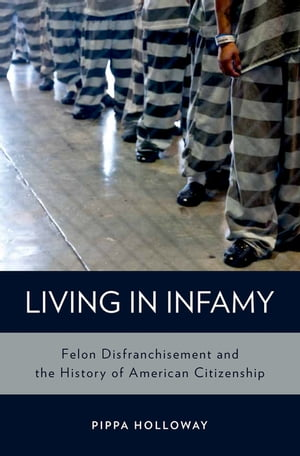 Living in Infamy Felon Disfranchisement and the History of American Citizenship