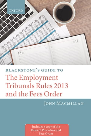 Blackstone's Guide to the Employment Tribunals Rules 2013 and the Fees Order