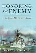 Honoring the Enemy: A Captain Peter Wake Novel by Robert N. Macomber