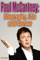 Paul McCartney and Biography, Life and Career by Brian Abbey