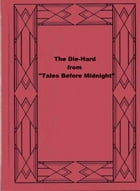 """The Die-Hard: from """"Tales Before Midnight"""" by Stephen Vincent Benét"""